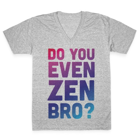 Do You Even Zen Bro Yoga V-Neck Tee Shirt