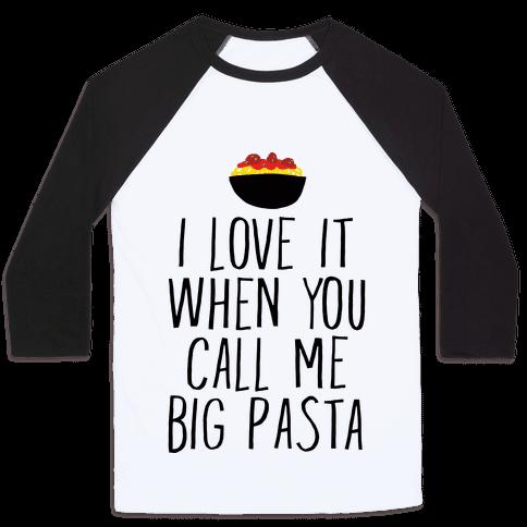 I Love It When You Call Me Big Pasta Baseball Tee