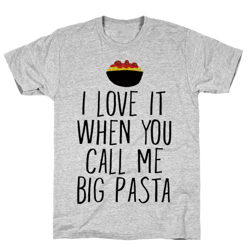 I Love It When You Call Me Big Pasta Mens T-Shirt