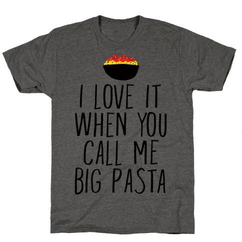 I Love It When You Call Me Big Pasta T-Shirt