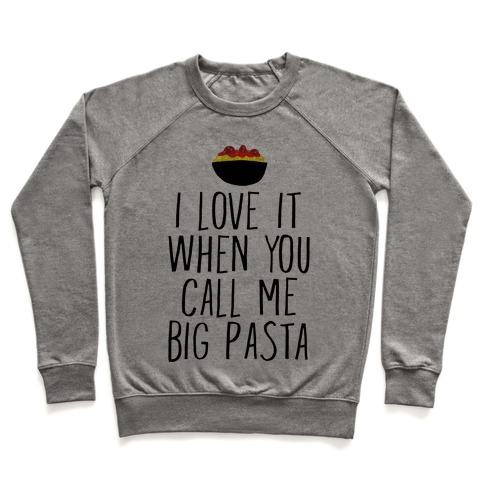 I Love It When You Call Me Big Pasta Pullover