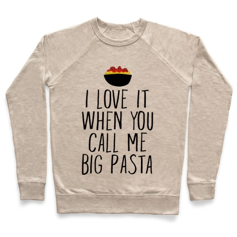 I Love It When You Call Me Big Pasta Pullover