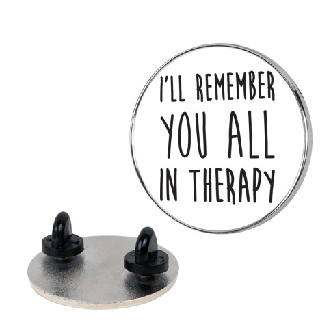 I'll Remember You All In Therapy Pin