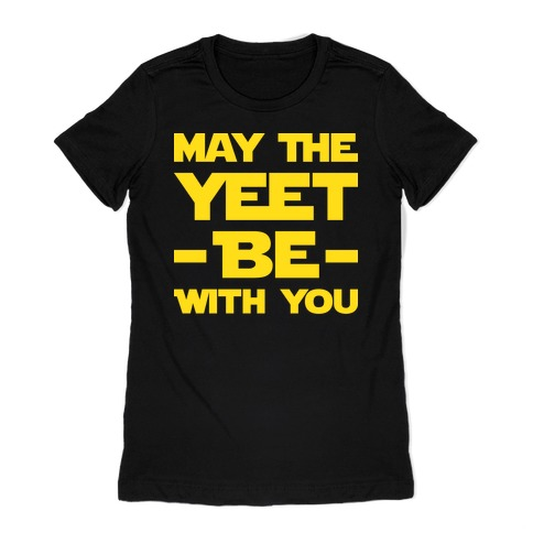 May The Yeet Be With You Womens T-Shirt