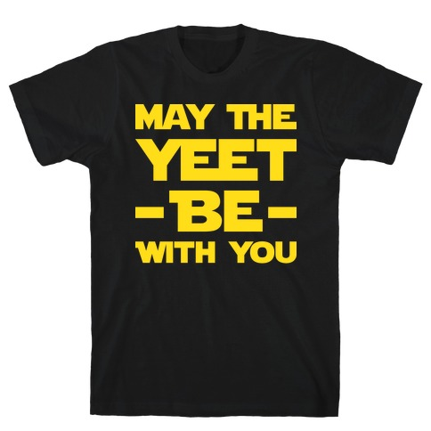 May The Yeet Be With You T-Shirt