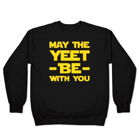 May The Yeet Be With You Pullover