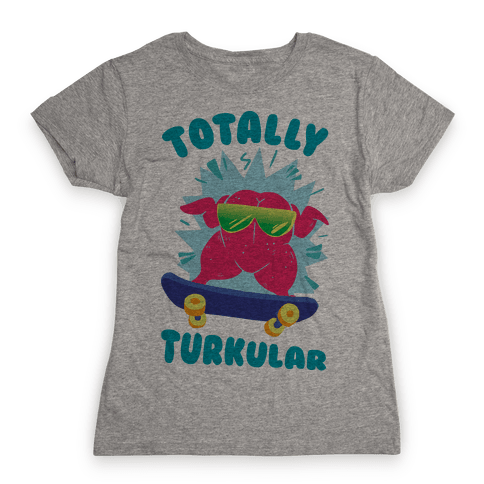 Totally Turkular dude Womens T-Shirt