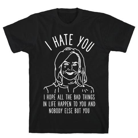 Kirstjen Nielsen I Hate You T-Shirt