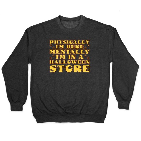 Mentally I'm At A Halloween Store Pullover