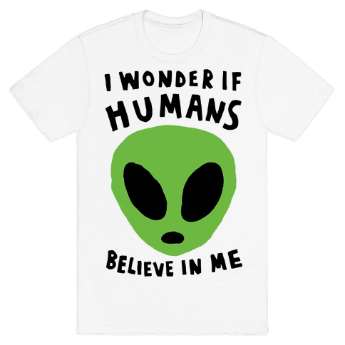 I Wonder If Humans Believe In Me Mens T-Shirt