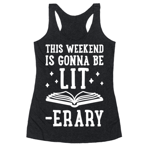 This Weekend Is Gonna Be Lit-erary Racerback Tank Top