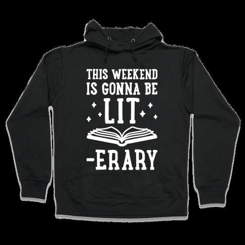 This Weekend Is Gonna Be Lit-erary Hooded Sweatshirt