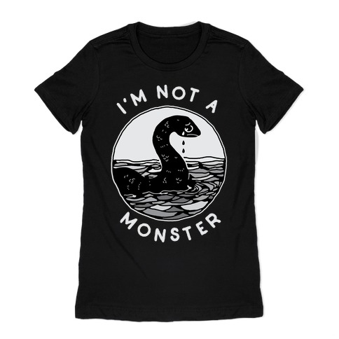I'm Not a Monster (Nessy) Womens T-Shirt