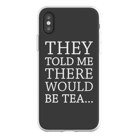 They Told Me There Would Be Tea Phone Flexi-Case
