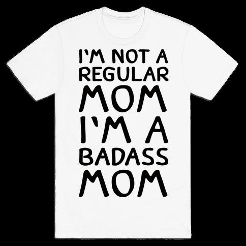 I'm Not A Regular Mom I'm A Badass Mom Mens T-Shirt