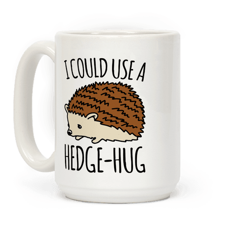 I Could Use A Hedge-Hug Coffee Mug