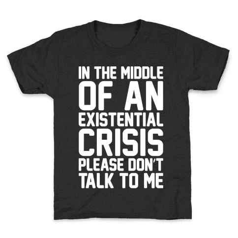 In The Middle Of An Existential Crisis Please Don't Talk To Me White Print  Kids T-Shirt