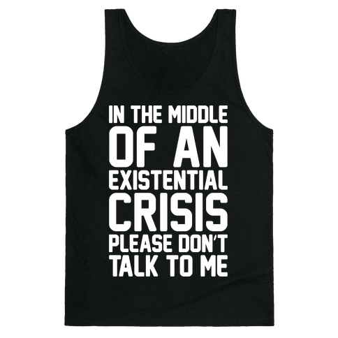 In The Middle Of An Existential Crisis Please Don't Talk To Me White Print  Tank Top