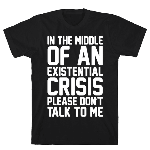 In The Middle Of An Existential Crisis Please Don't Talk To Me White Print  Mens T-Shirt