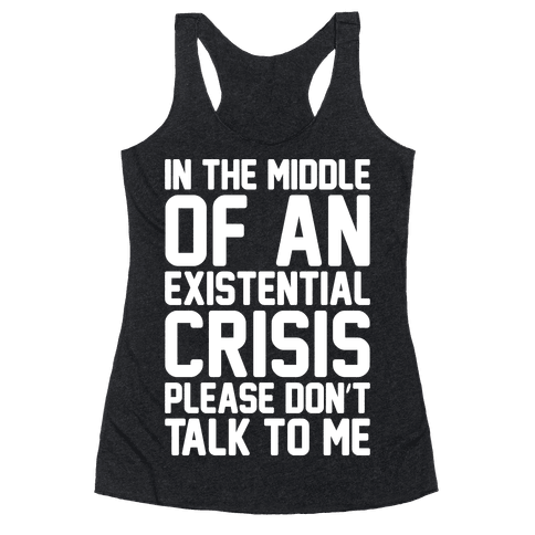 In The Middle Of An Existential Crisis Please Don't Talk To Me White Print  Racerback Tank Top