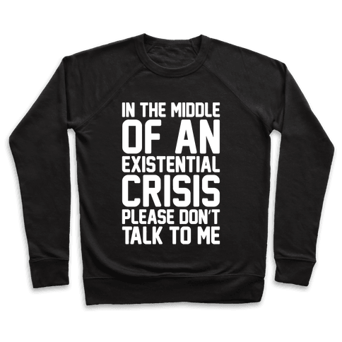 In The Middle Of An Existential Crisis Please Don't Talk To Me White Print  Pullover