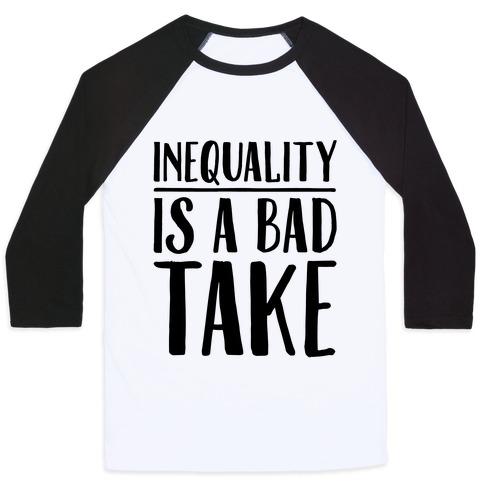 Inequality Is A Bad Take Baseball Tee