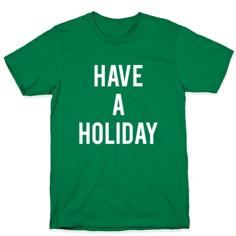 Have a Holiday (white) T-Shirt