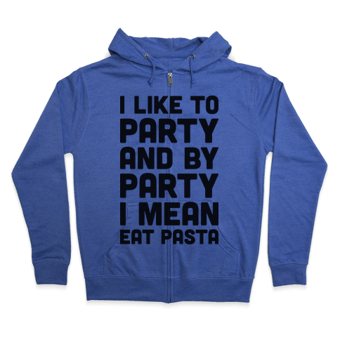 I Like To Party And By Party I Mean Eat Pasta Zip Hoodie