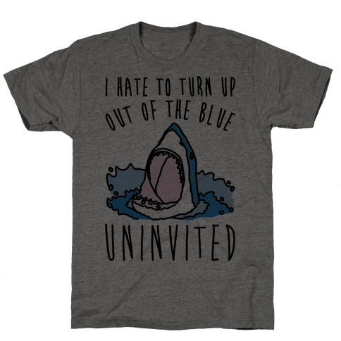 I Hate To Turn Up Out of The Blue Uninvited Parody