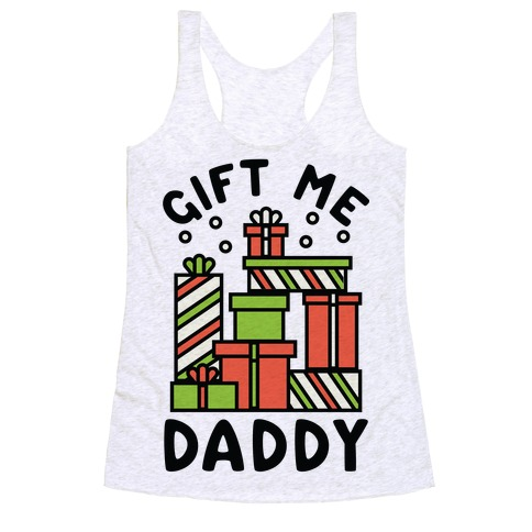 Gift Me Daddy Racerback Tank Top