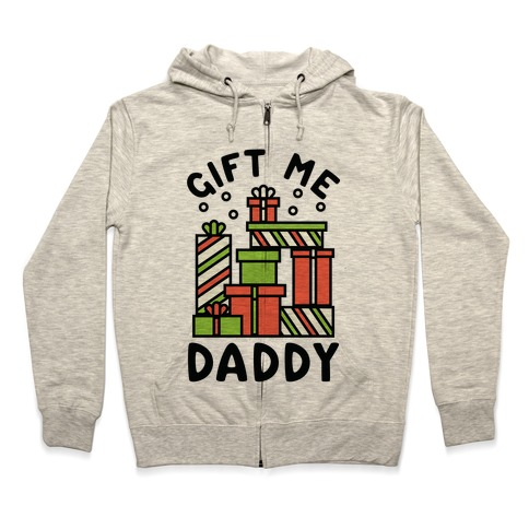 Gift Me Daddy Zip Hoodie