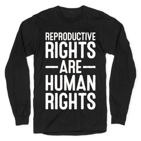 Reproductive Rights Are Human Rights Long Sleeve T-Shirt