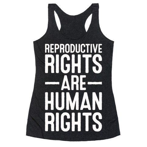 Reproductive Rights Are Human Rights Racerback Tank Top