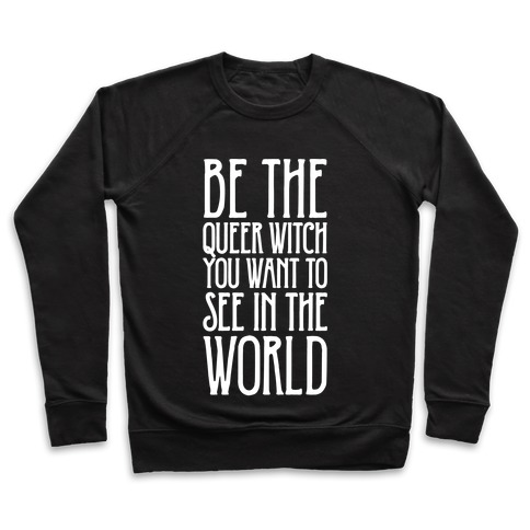 Be The Queer Witch You Want To See In The World White Print Pullover