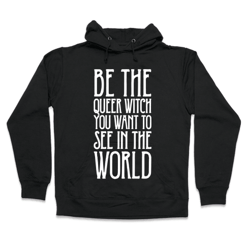 Be The Queer Witch You Want To See In The World White Print Hooded Sweatshirt