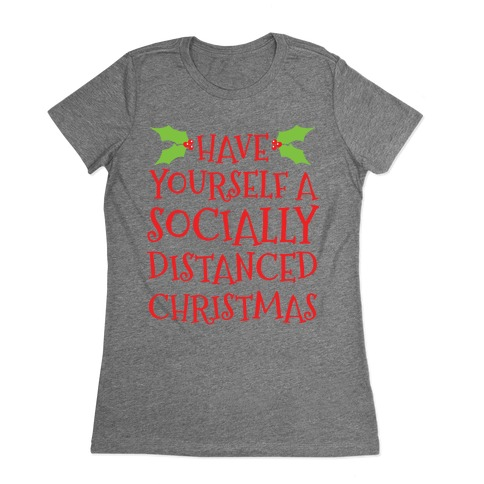 Have Yourself A Socially Distanced Christmas Womens T-Shirt