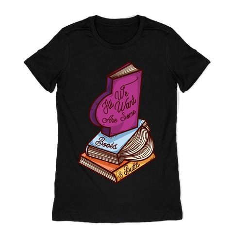 All We Want are Some Books & Butts Womens T-Shirt