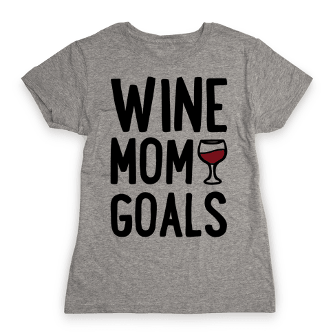 Wine Mom Goals Womens T-Shirt