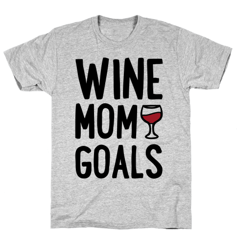 Wine Mom Goals Mens T-Shirt