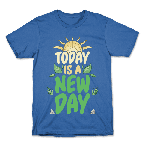 Today Is A New Day Mens/Unisex T-Shirt