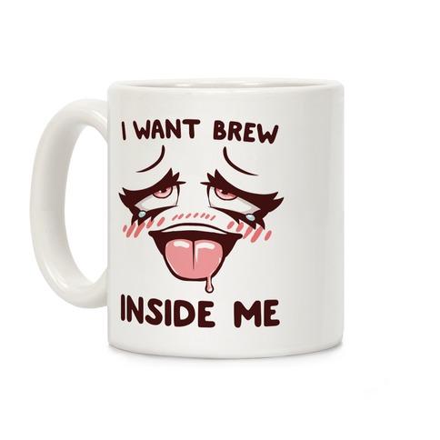 I Want Brew Inside Me Coffee Mug