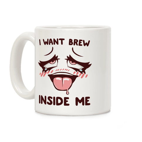 I Want Brew Inside Me Coffee Mug