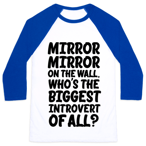 Who's the biggest introvert of all? Baseball Tee