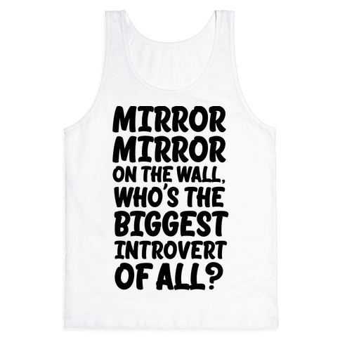 Who's the biggest introvert of all? Tank Top