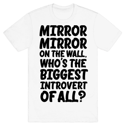 Who's the biggest introvert of all? Mens T-Shirt