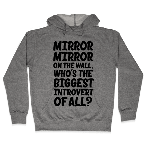 Who's the biggest introvert of all? Hooded Sweatshirt