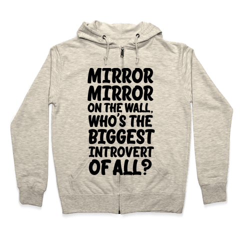 Who's the biggest introvert of all? Zip Hoodie