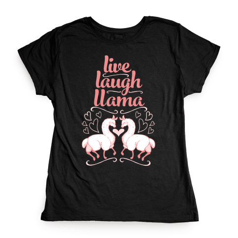 Live, Laugh, Llama Womens T-Shirt