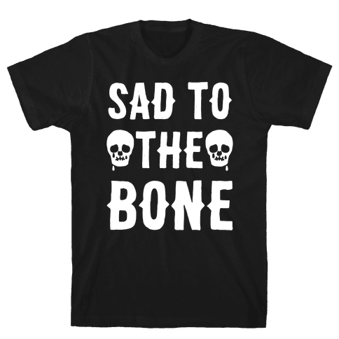 Sad To The Bone White Print Mens T-Shirt