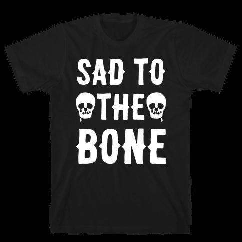 Sad To The Bone White Print Mens T-Shirt